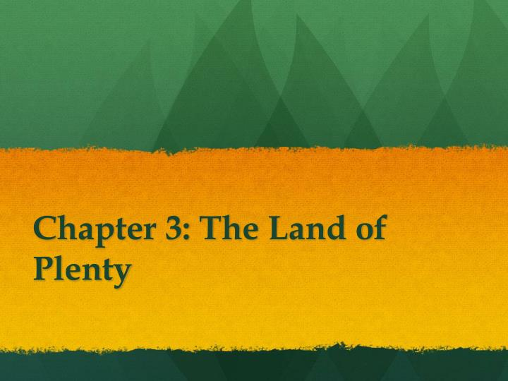 chapter 3 the land of plenty