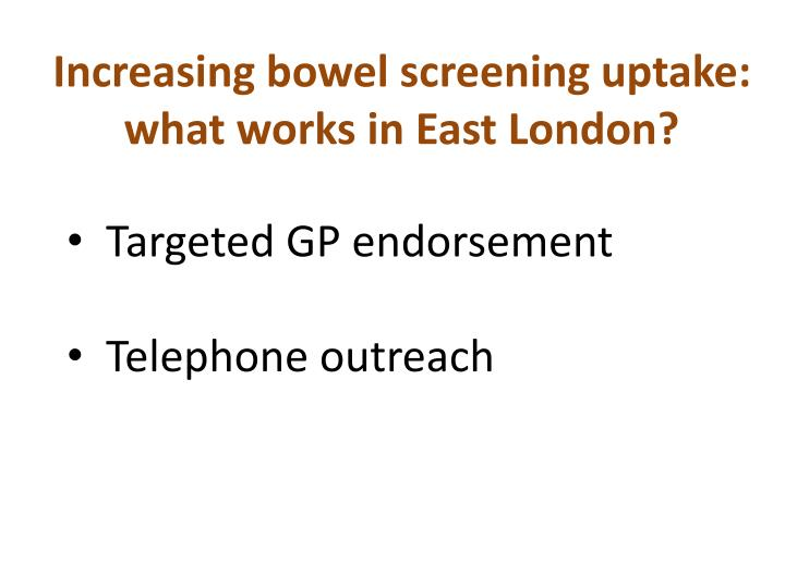 Increasing bowel screening uptake: what works in East London?