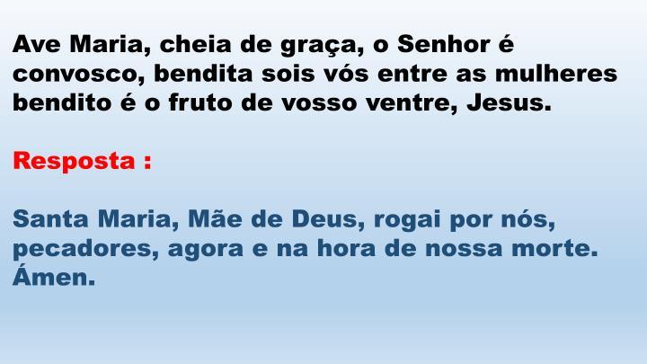 Ave Maria, cheia de graça, o Senhor é convosco, bendita sois vós entre as mulheres