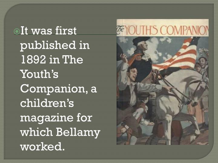 It was first published in 1892 in The Youth's Companion, a children's magazine for which Bellamy...