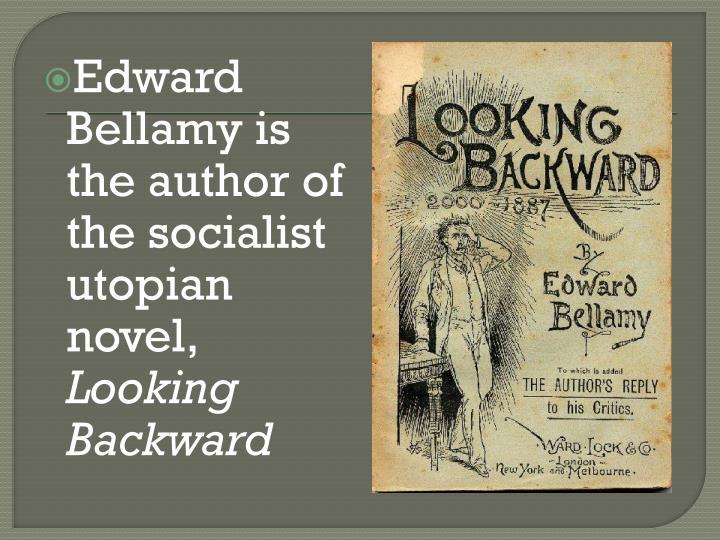 Edward Bellamy is the author of the socialist utopian novel,