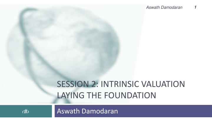 Session 2 intrinsic valuation laying the foundation