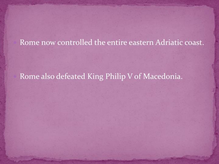 Rome now controlled the entire eastern Adriatic coast.