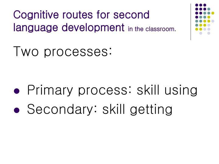 Cognitive routes for second language development