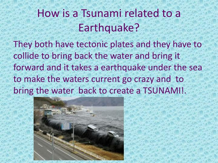 How is a Tsunami related to a Earthquake?