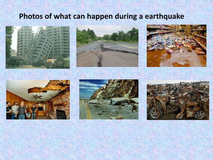 Photos of what can happen during a earthquake