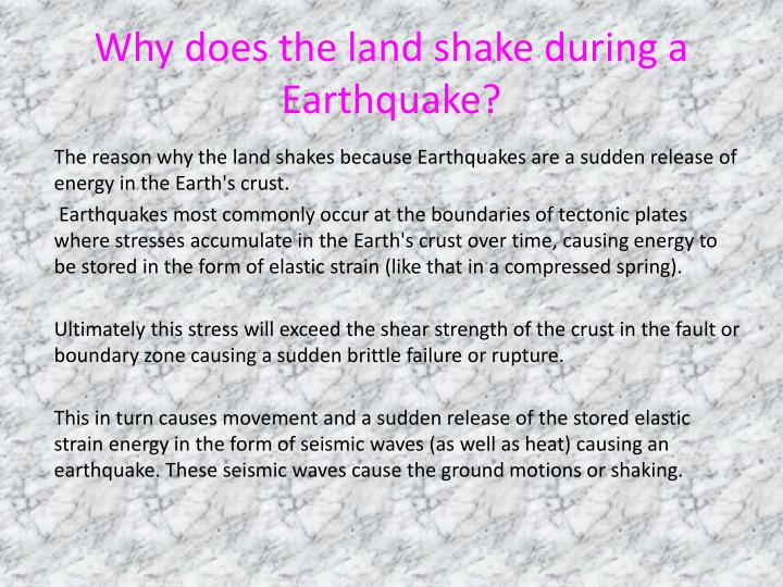 Why does the land shake during a Earthquake?