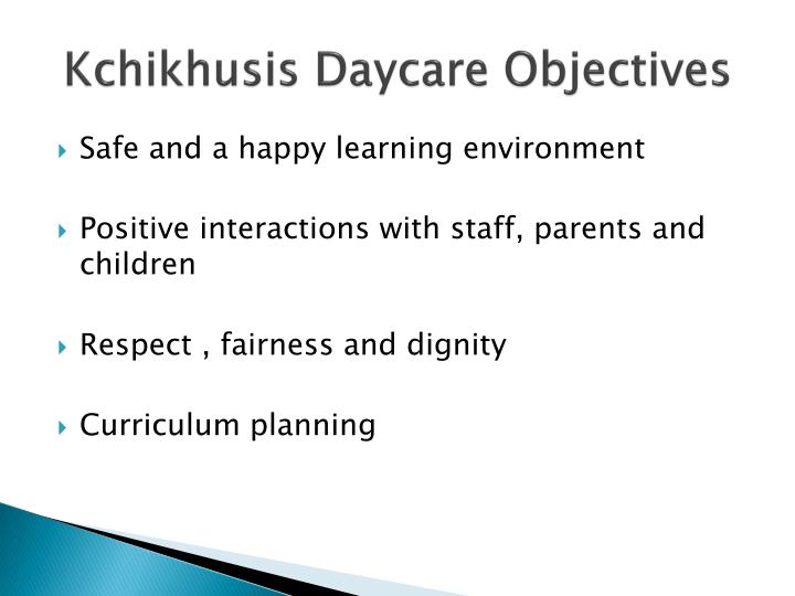 Kchikhusis Daycare Objectives