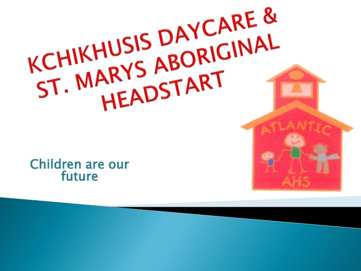 Kchikhusis daycare st marys aboriginal headstart