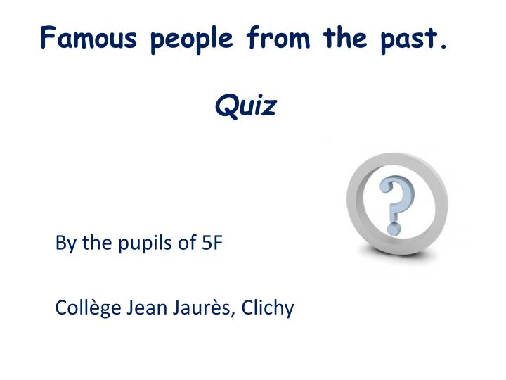 Famous people from the past quiz