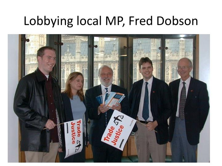 Lobbying local MP, Fred Dobson
