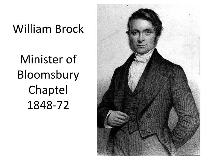 William brock minister of bloomsbury chaptel 1848 72