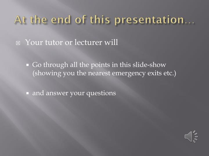 At the end of this presentation