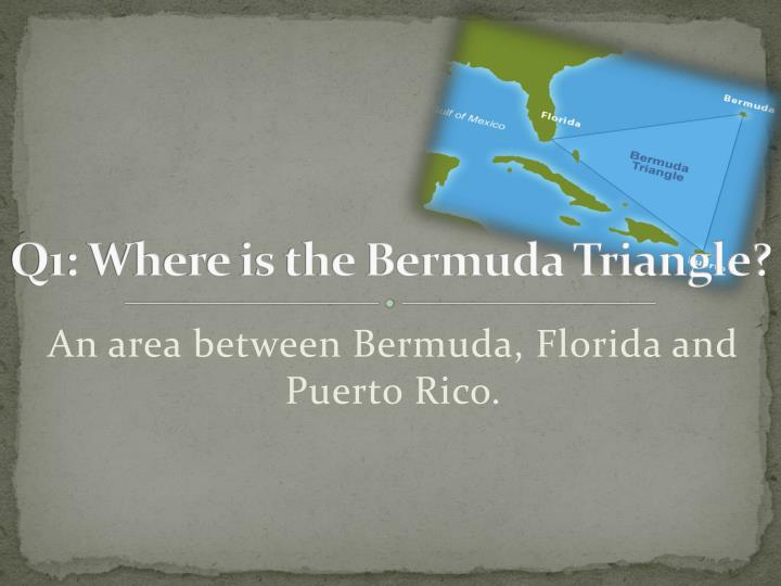 Q1: Where is the Bermuda Triangle?