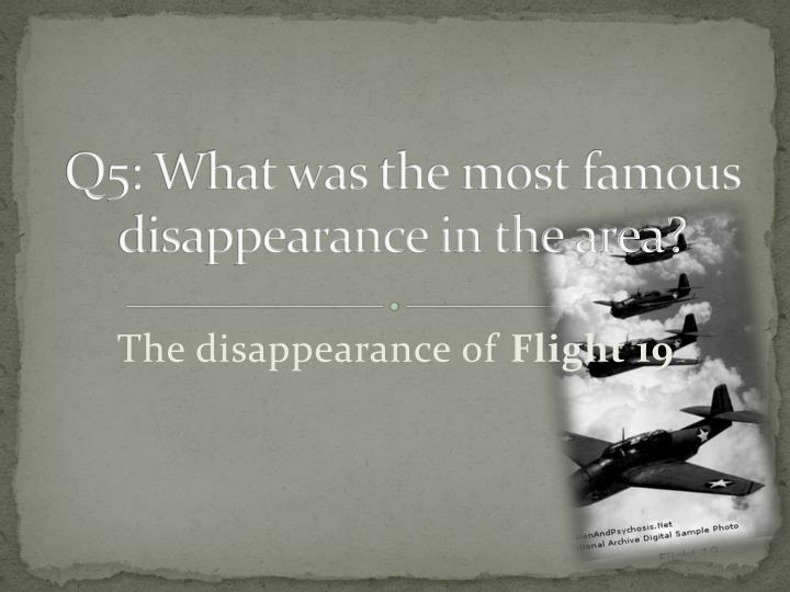 Q5: What was the most famous disappearance in the area?