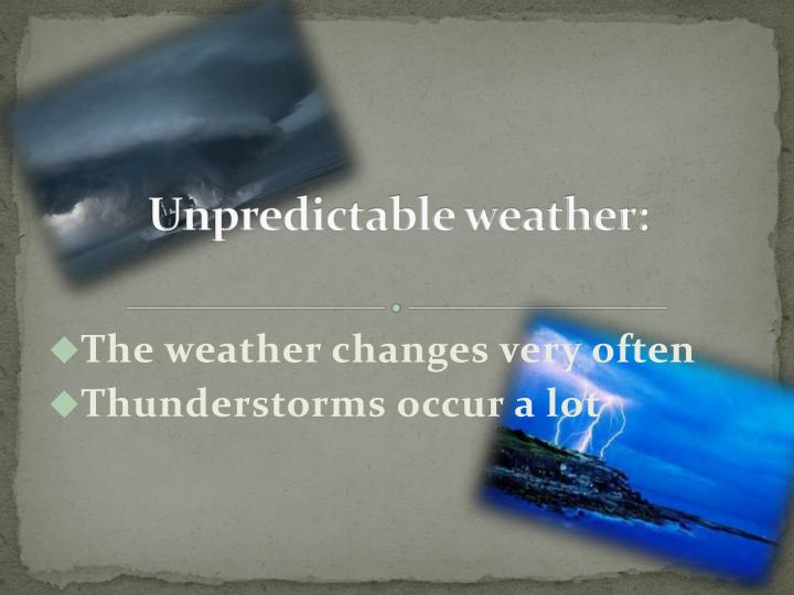 Unpredictable weather: