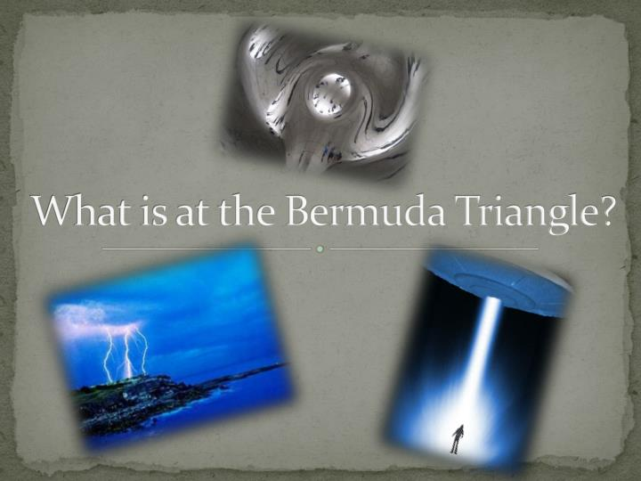What is at the Bermuda Triangle?