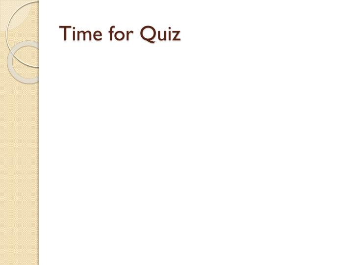 Time for Quiz