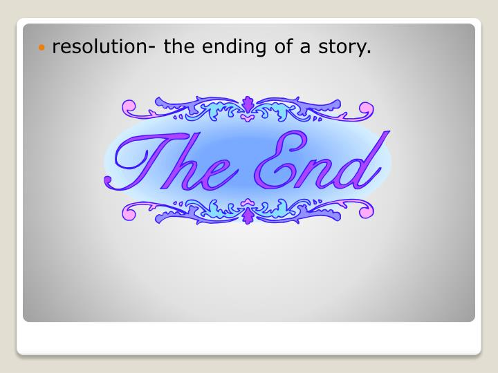resolution- the ending of a story.