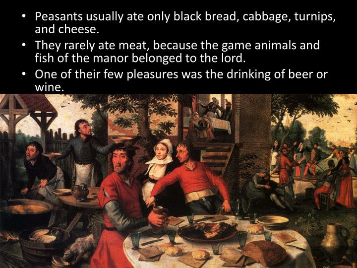 Peasants usually ate only black bread, cabbage, turnips, and cheese.