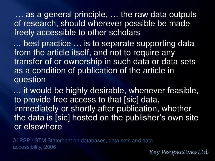 … as a general principle, … the raw data outputs of research, should wherever possible be made freely accessible to other scholars