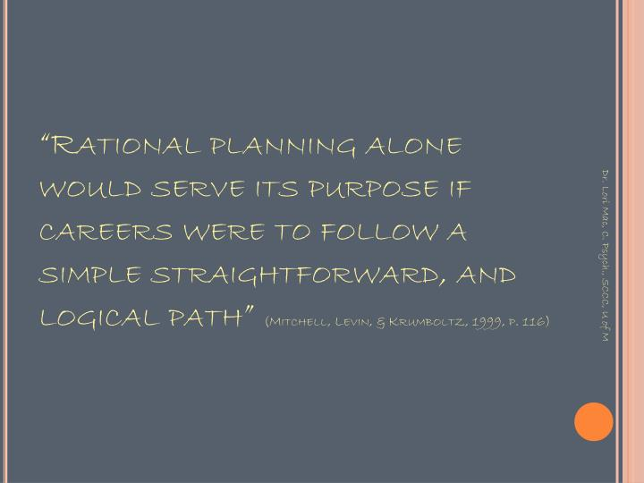 """Rational planning alone would serve its purpose if careers were to follow a simple straightforward, and logical path"""
