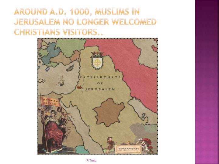 Around A.D. 1000, Muslims in Jerusalem no longer welcomed Christians visitors