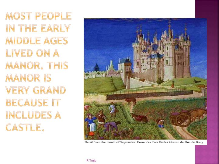 Most people in the early Middle ages lived on a manor.