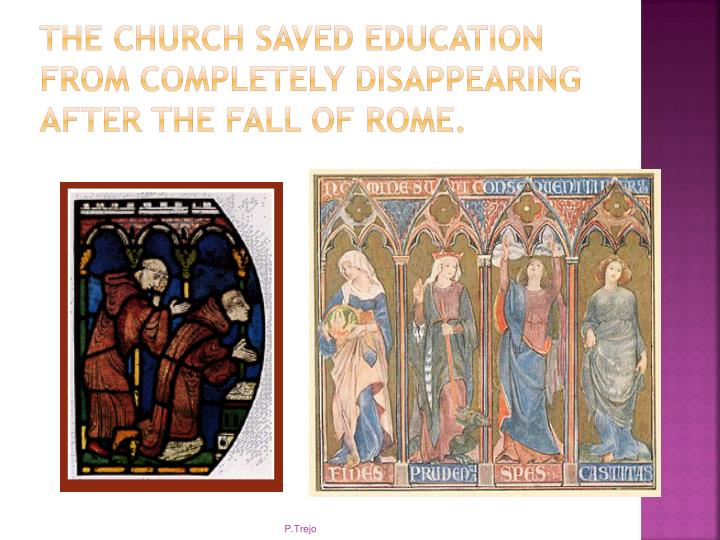 The church saved education from completely disappearing after the fall of Rome.