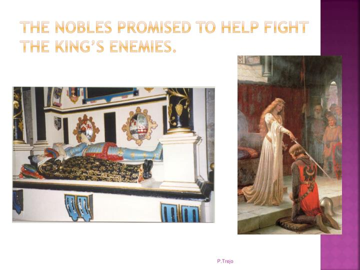 The nobles promised to help fight the king's enemies.