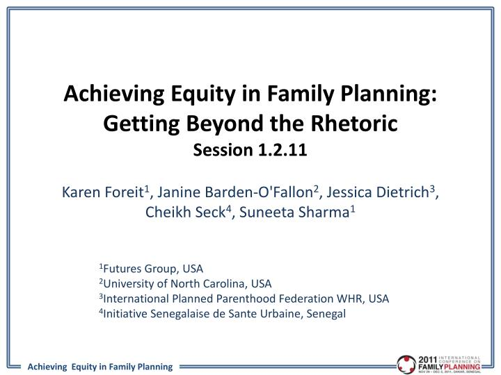 Achieving equity in family planning getting beyond the rhetoric session 1 2 11