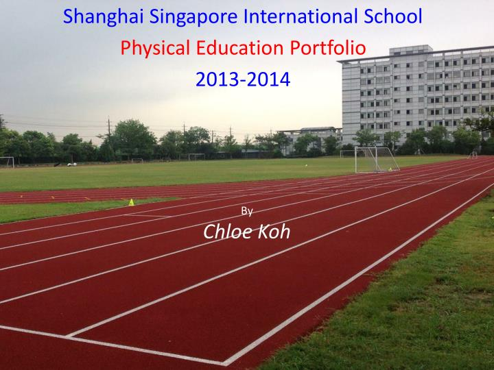 Shanghai singapore international school physical education portfolio 2013 2014