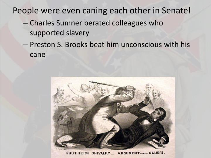 People were even caning each other in Senate!