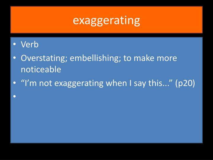 exaggerating