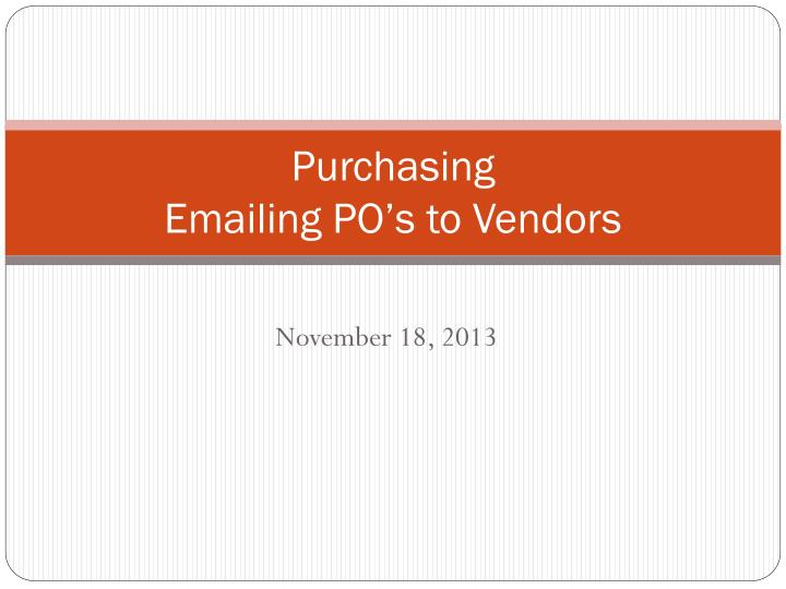 Purchasing emailing po s to vendors