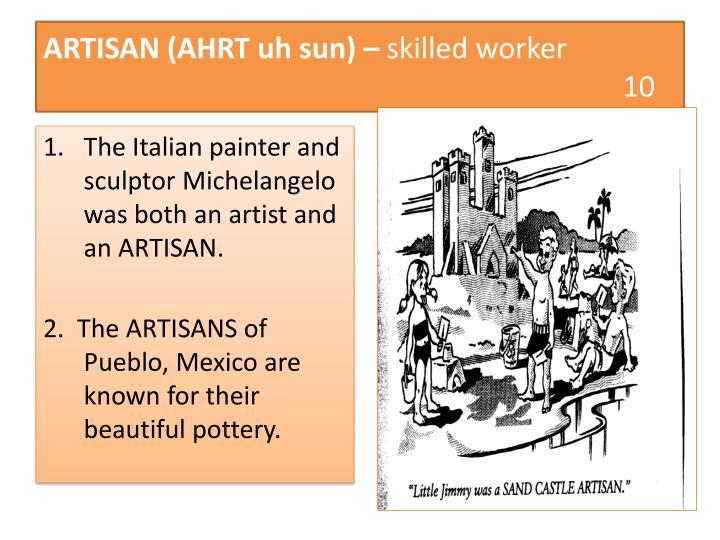 ARTISAN (AHRT uh sun) –