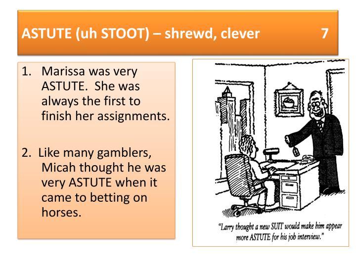 ASTUTE (uh STOOT) – shrewd, clever                 7