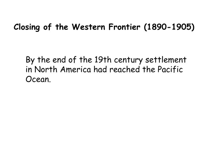 Closing of the Western Frontier (1890-1905)