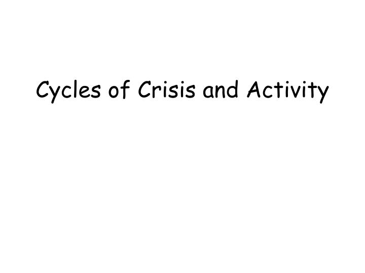 Cycles of Crisis and Activity