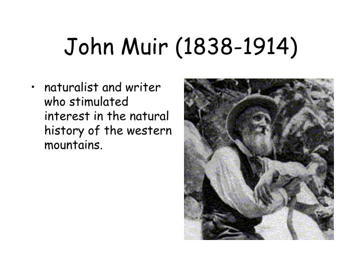 naturalist and writer who stimulated interest in the natural history of the western mountains.