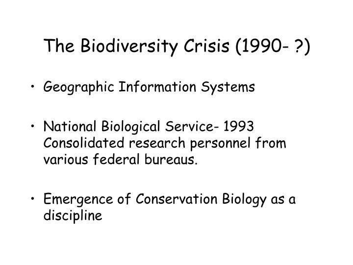 The Biodiversity Crisis (1990- ?)