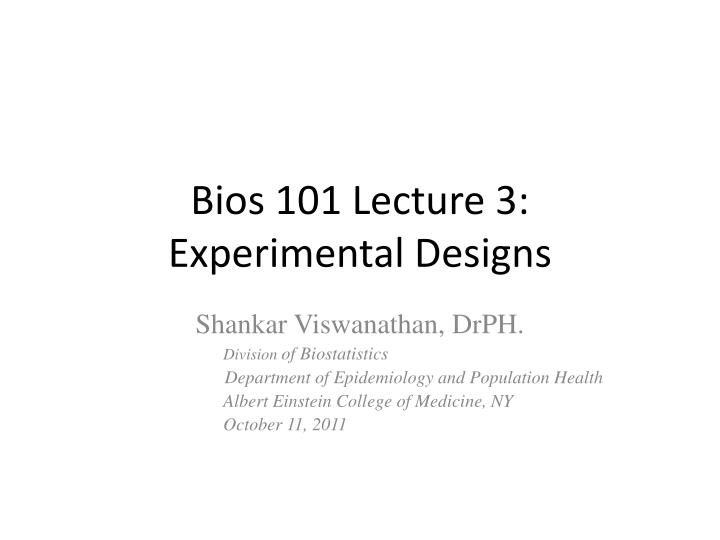 Bios 101 lecture 3 experimental designs