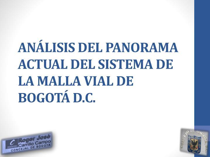 ANÁLISIS DEL PANORAMA ACTUAL DEL SISTEMA DE LA MALLA VIAL DE BOGOTÁ D.C.