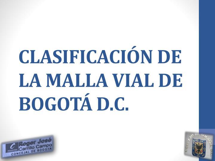 CLASIFICACIÓN DE LA MALLA VIAL DE BOGOTÁ D.C.