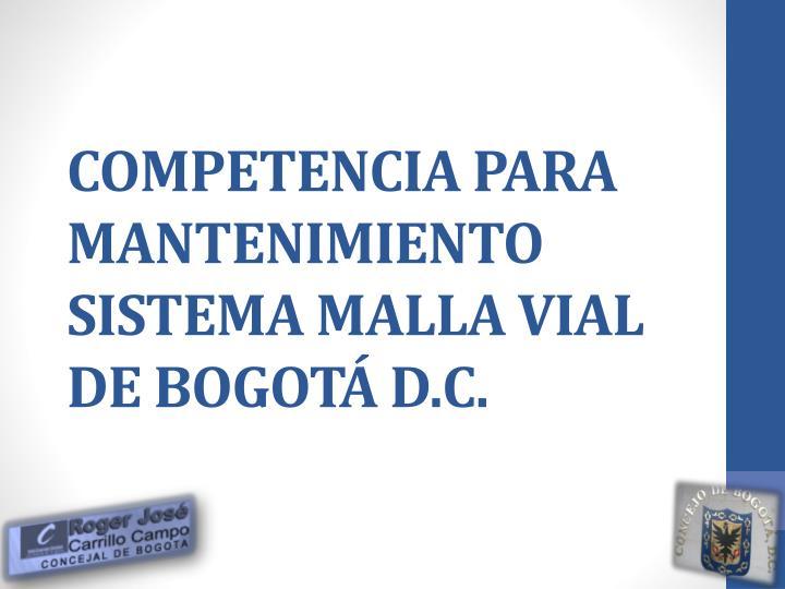 COMPETENCIA PARA MANTENIMIENTO SISTEMA MALLA VIAL DE BOGOTÁ D.C.