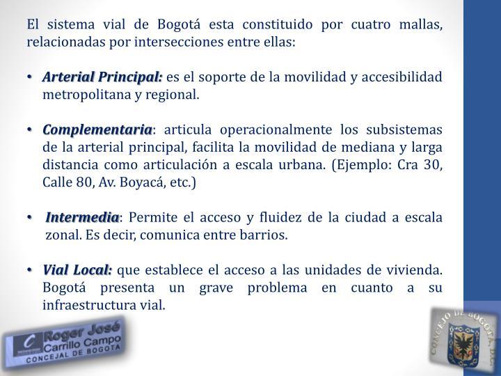 El sistema vial de Bogotá esta constituido por cuatro mallas, relacionadas por intersecciones entre ellas: