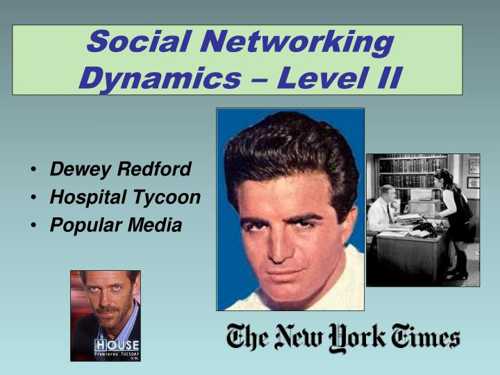 Social Networking Dynamics – Level II