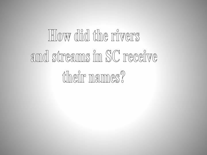 How did the rivers