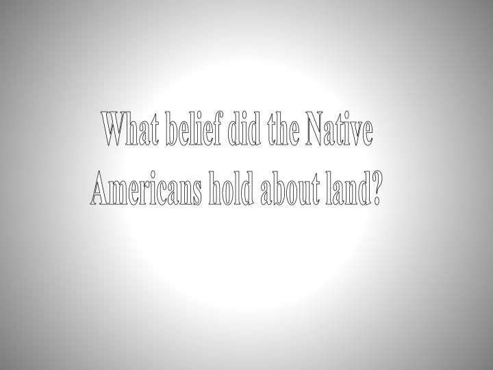 What belief did the Native