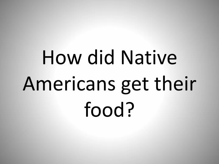 How did Native Americans get their food?